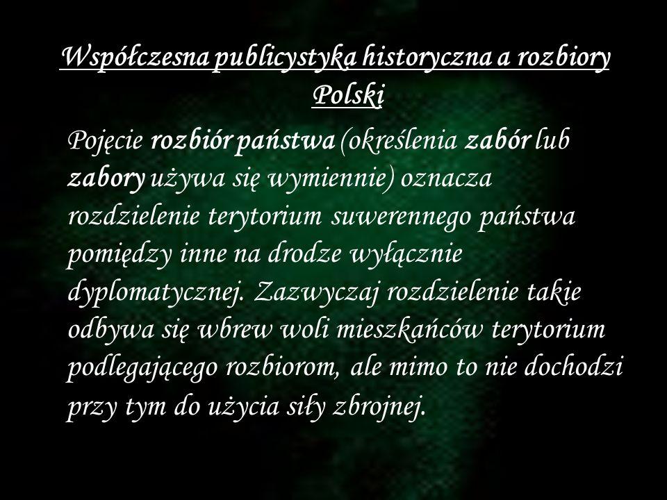Współczesna publicystyka historyczna a rozbiory Polski Pojęcie rozbiór państwa (określenia zabór lub zabory używa się wymiennie) oznacza rozdzielenie