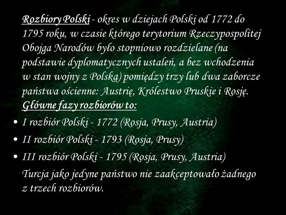Rozbiory Polski - okres w dziejach Polski od 1772 do 1795 roku, w czasie którego terytorium Rzeczypospolitej Obojga Narodów było stopniowo rozdzielane