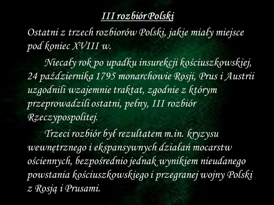 III rozbiór Polski Ostatni z trzech rozbiorów Polski, jakie miały miejsce pod koniec XVIII w. Niecały rok po upadku insurekcji kościuszkowskiej, 24 pa