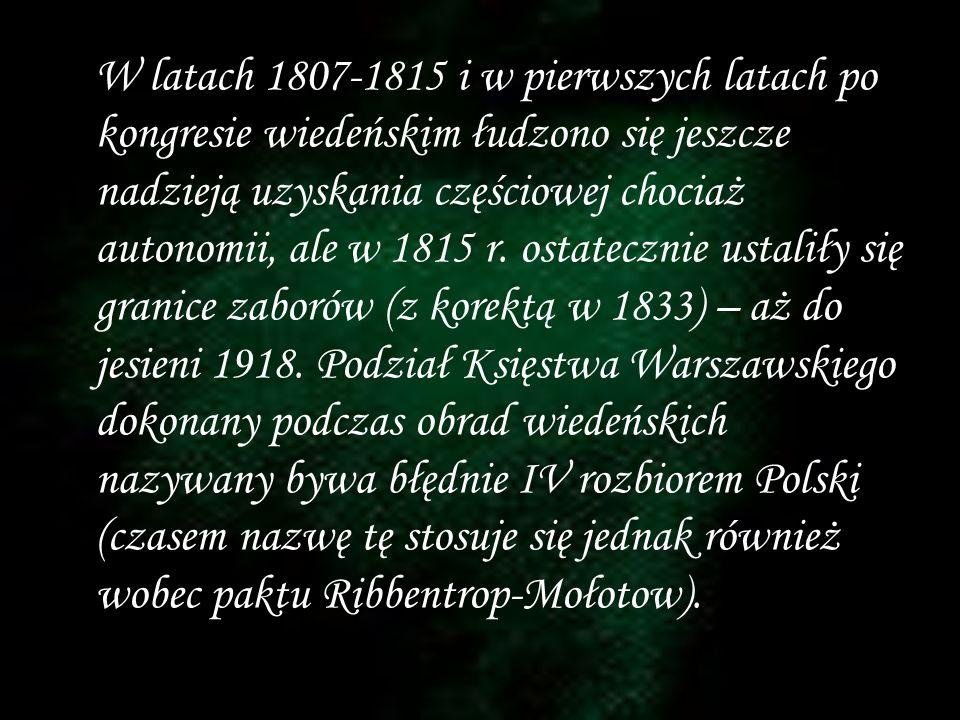 W latach 1807-1815 i w pierwszych latach po kongresie wiedeńskim łudzono się jeszcze nadzieją uzyskania częściowej chociaż autonomii, ale w 1815 r. os