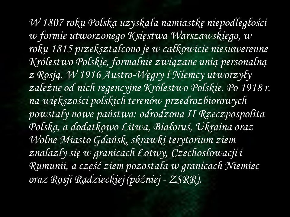 W 1807 roku Polska uzyskała namiastkę niepodległości w formie utworzonego Księstwa Warszawskiego, w roku 1815 przekształcono je w całkowicie niesuwere