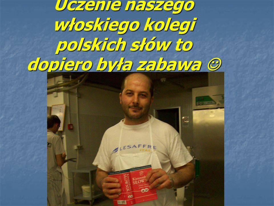 Uczenie naszego włoskiego kolegi polskich słów to dopiero była zabawa Uczenie naszego włoskiego kolegi polskich słów to dopiero była zabawa