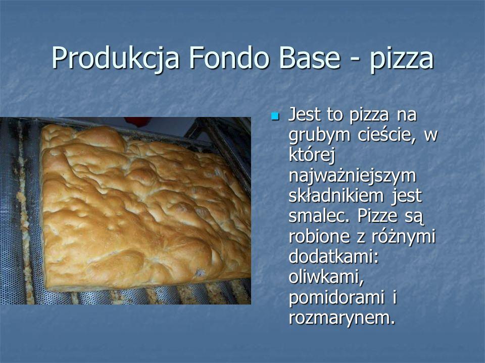 Produkcja Fondo Base - pizza Jest to pizza na grubym cieście, w której najważniejszym składnikiem jest smalec. Pizze są robione z różnymi dodatkami: o