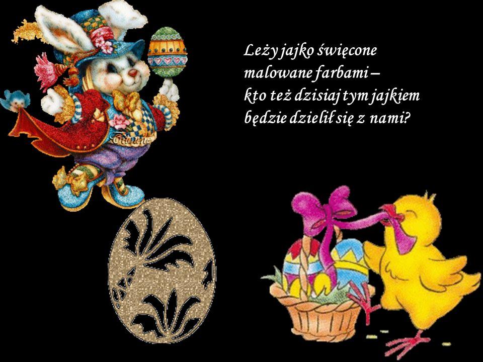 Leży jajko święcone malowane farbami – kto też dzisiaj tym jajkiem będzie dzielił się z nami?