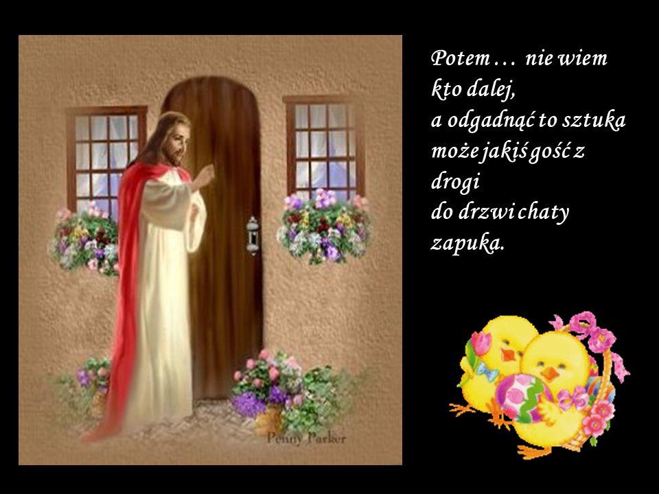 A więc ojciec i matka – oni pierwsi najpewniej, potem bracia i siostry, i sąsiedzi i krewni,