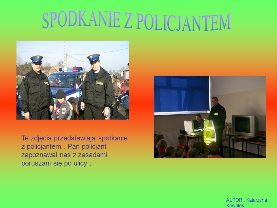 Te zdjęcia przedstawiają spotkanie z policjantem.