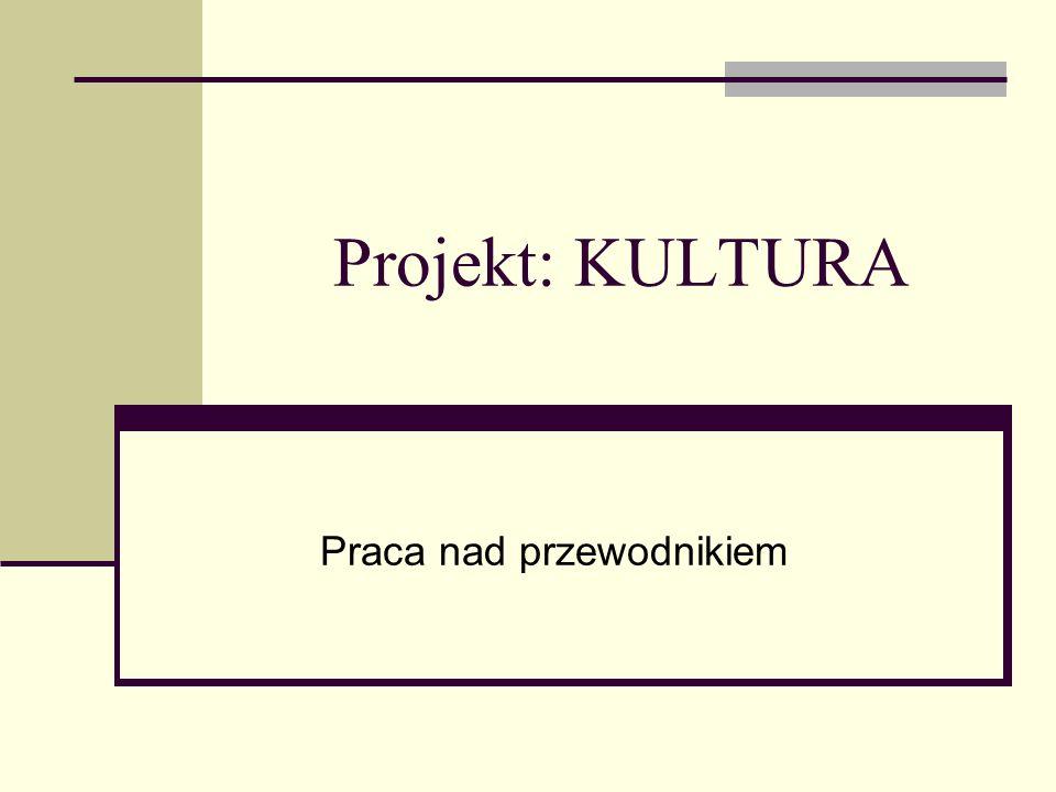 Projekt: KULTURA Praca nad przewodnikiem
