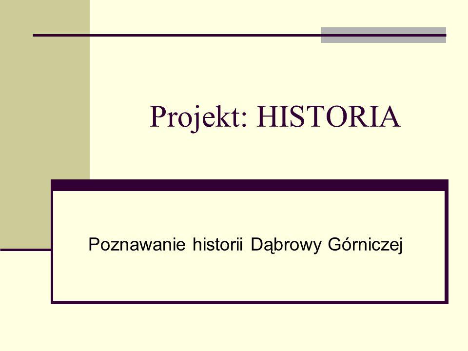 Projekt: HISTORIA Poznawanie historii Dąbrowy Górniczej