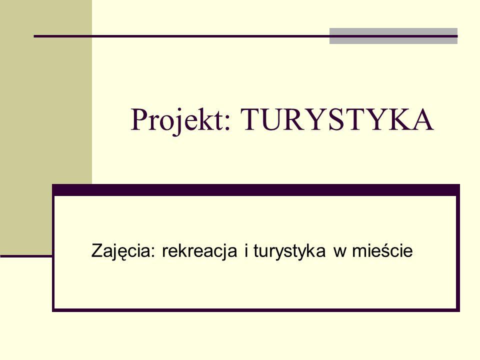 Projekt: TURYSTYKA Zajęcia: rekreacja i turystyka w mieście