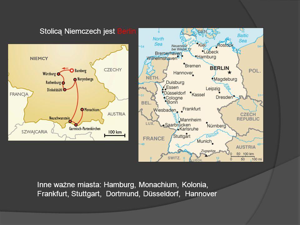 Stolicą Niemczech jest Berlin Inne ważne miasta: Hamburg, Monachium, Kolonia, Frankfurt, Stuttgart, Dortmund, Düsseldorf, Hannover