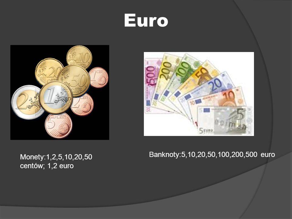 Euro Monety:1,2,5,10,20,50 centów; 1,2 euro Banknoty:5,10,20,50,100,200,500 euro