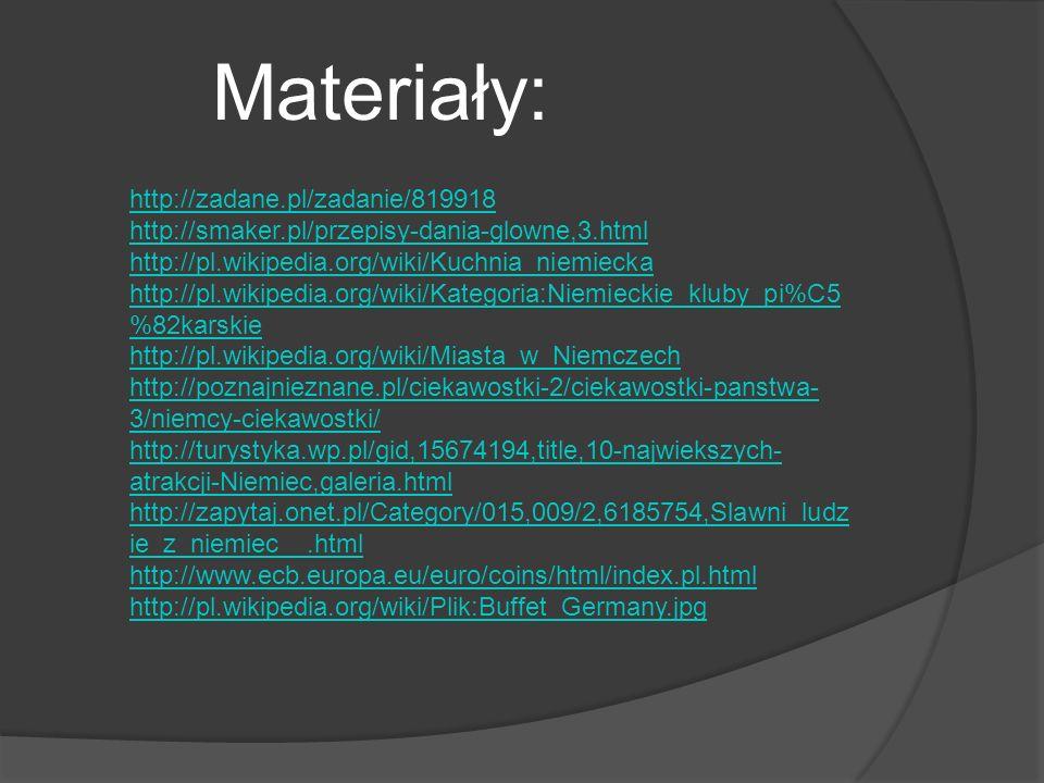 Materiały: http://zadane.pl/zadanie/819918 http://smaker.pl/przepisy-dania-glowne,3.html http://pl.wikipedia.org/wiki/Kuchnia_niemiecka http://pl.wiki