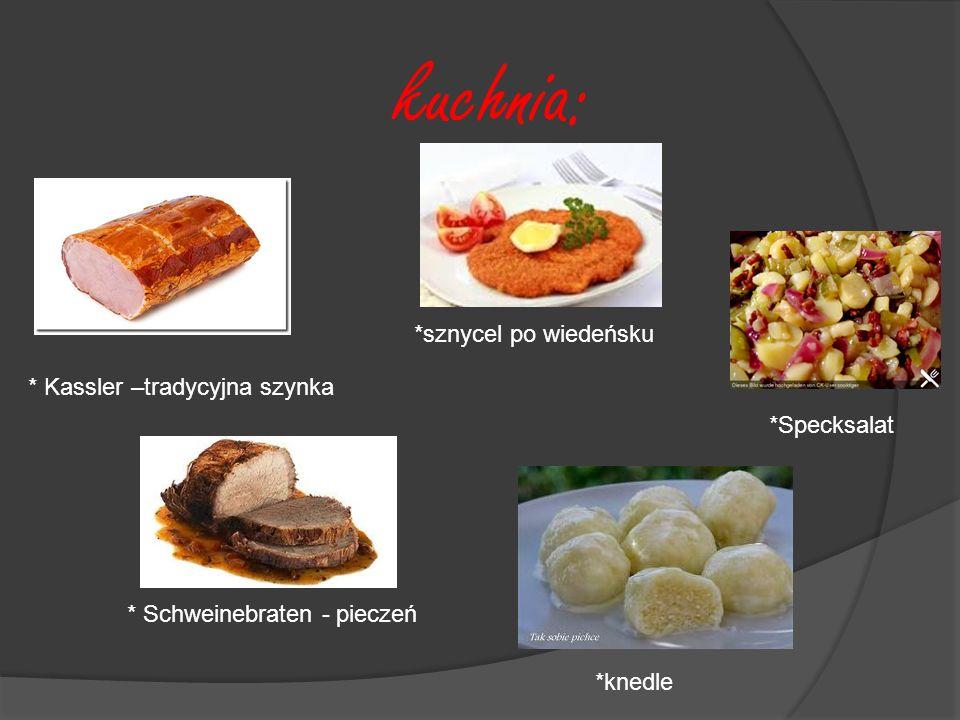 kuchnia: * Kassler –tradycyjna szynka * Schweinebraten - pieczeń *Specksalat *knedle *sznycel po wiedeńsku