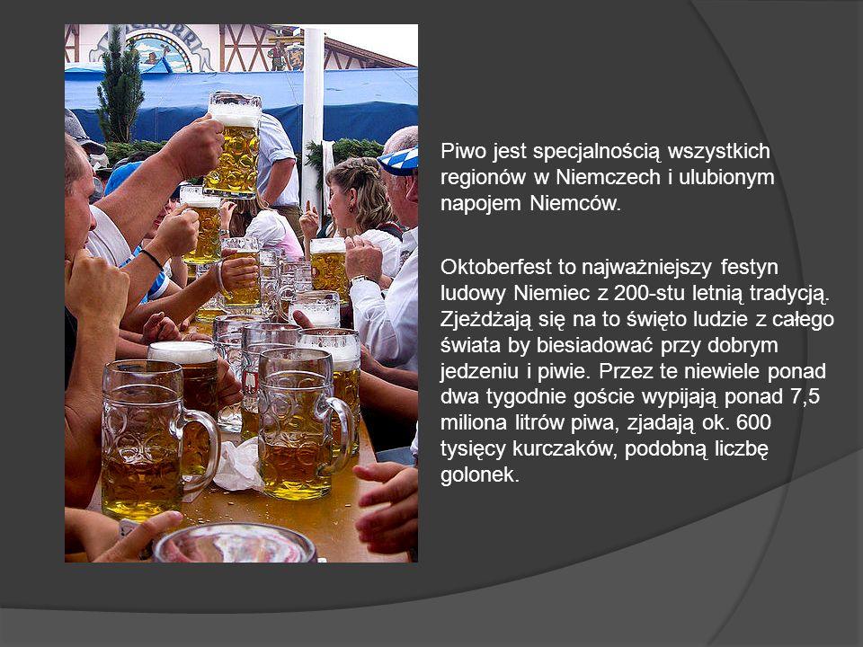 Piwo jest specjalnością wszystkich regionów w Niemczech i ulubionym napojem Niemców. Oktoberfest to najważniejszy festyn ludowy Niemiec z 200-stu letn
