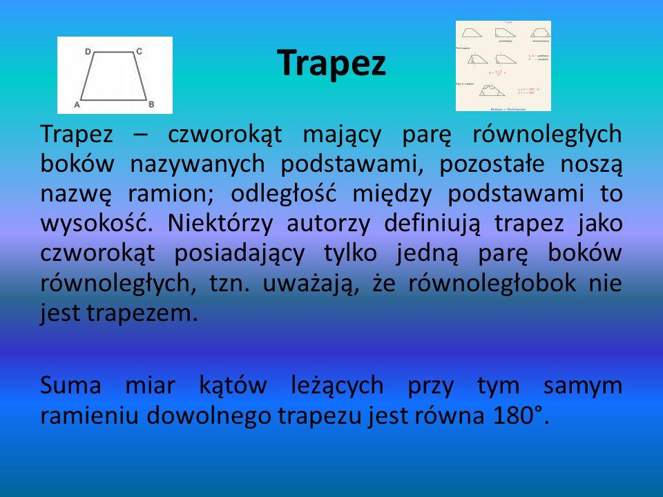 Trapez Trapez – czworokąt mający parę równoległych boków nazywanych podstawami, pozostałe noszą nazwę ramion; odległość między podstawami to wysokość.