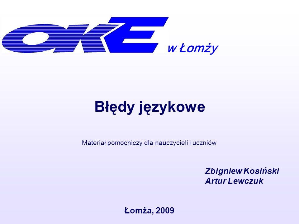 w Łomży Błędy językowe Łomża, 2009 Materiał pomocniczy dla nauczycieli i uczniów Zbigniew Kosiński Artur Lewczuk