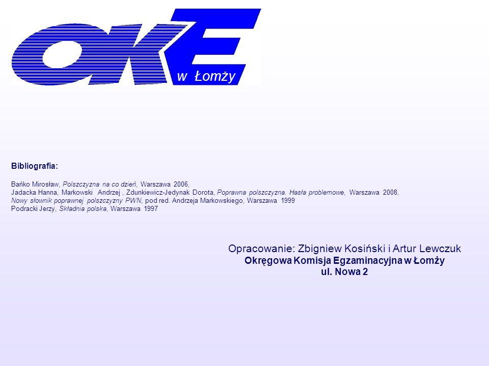 Bibliografia: Bańko Mirosław, Polszczyzna na co dzień, Warszawa 2006, Jadacka Hanna, Markowski Andrzej, Zdunkiewicz-Jedynak Dorota, Poprawna polszczyz