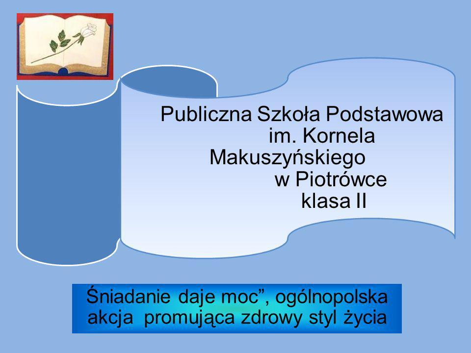 Publiczna Szkoła Podstawowa im. Kornela Makuszyńskiego w Piotrówce klasa II Śniadanie daje moc, ogólnopolska akcja promująca zdrowy styl życia