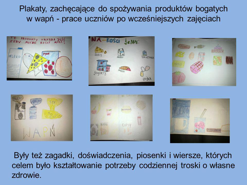 Plakaty, zachęcające do spożywania produktów bogatych w wapń - prace uczniów po wcześniejszych zajęciach Były też zagadki, doświadczenia, piosenki i w