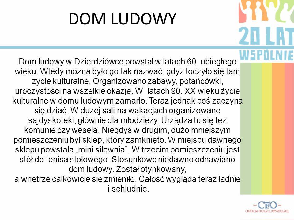 DOM LUDOWY Dom ludowy w Dzierdziówce powstał w latach 60.