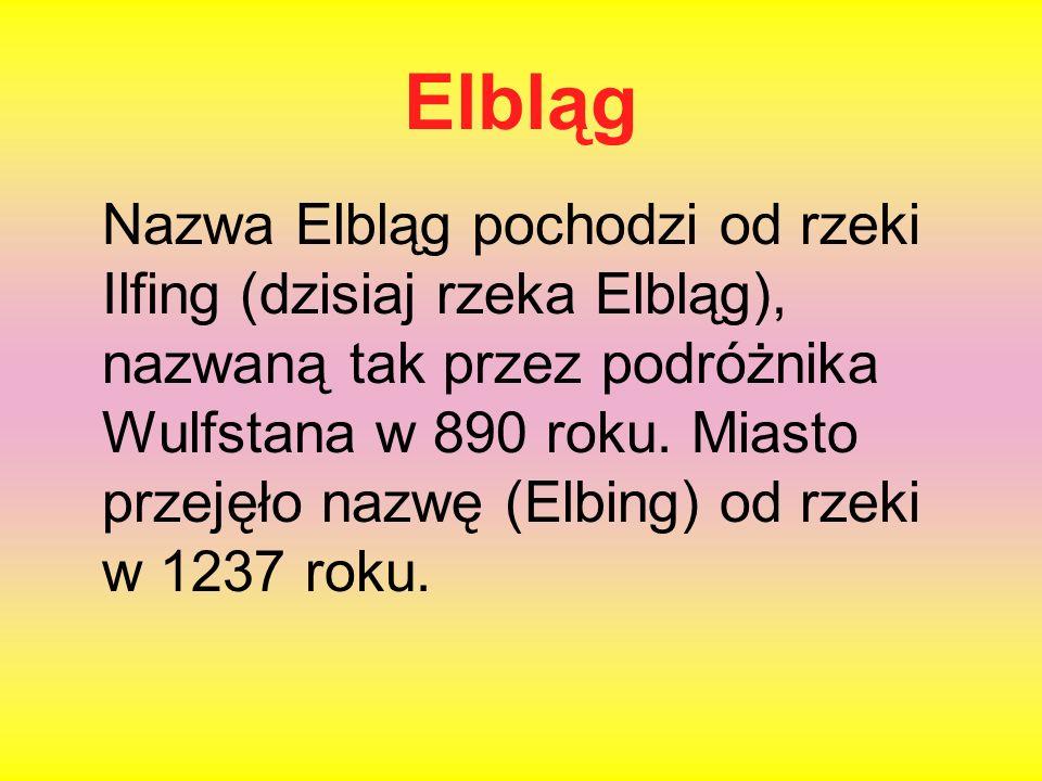 Elbląg Nazwa Elbląg pochodzi od rzeki Ilfing (dzisiaj rzeka Elbląg), nazwaną tak przez podróżnika Wulfstana w 890 roku. Miasto przejęło nazwę (Elbing)