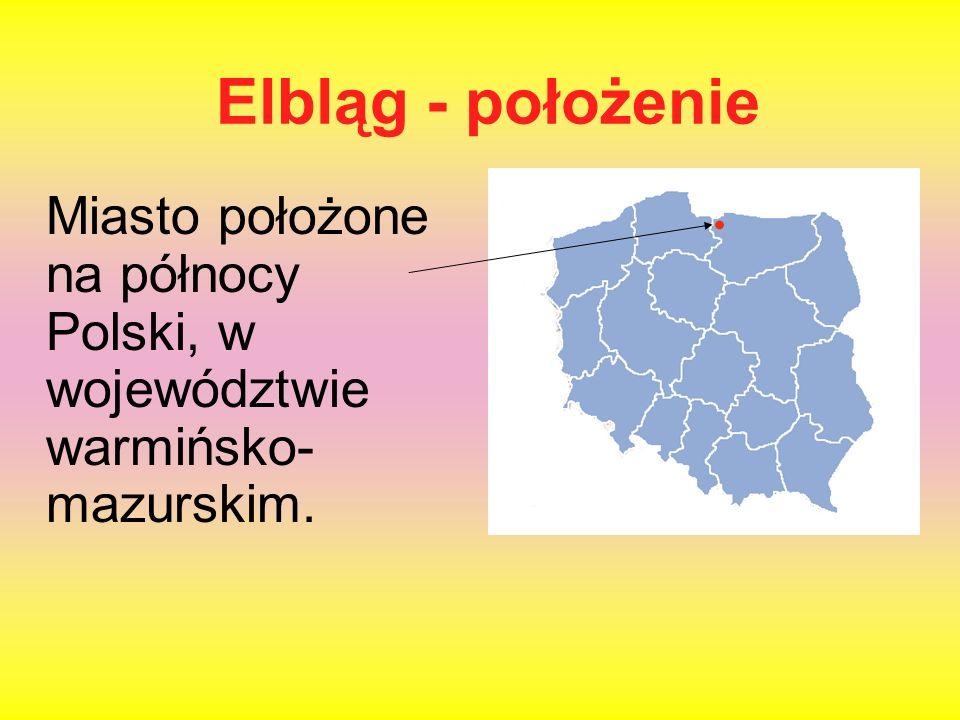Elbląg - położenie Miasto położone na północy Polski, w województwie warmińsko- mazurskim.