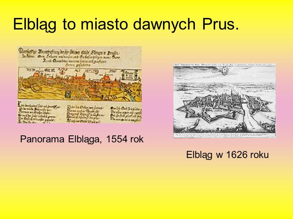Elbląg to miasto dawnych Prus. Panorama Elbląga, 1554 rok Elbląg w 1626 roku