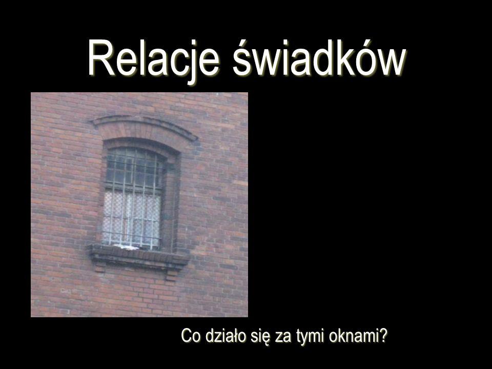 Relacje świadków Co działo się za tymi oknami?