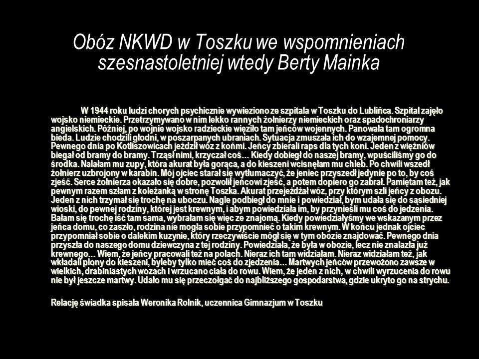 Obóz NKWD w Toszku we wspomnieniach szesnastoletniej wtedy Berty Mainka W 1944 roku ludzi chorych psychicznie wywieziono ze szpitala w Toszku do Lubli