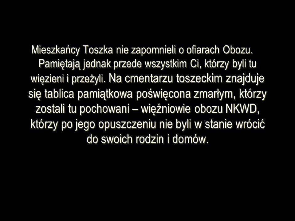 Mieszkańcy Toszka nie zapomnieli o ofiarach Obozu. Pamiętają jednak przede wszystkim Ci, którzy byli tu więzieni i przeżyli. Na cmentarzu toszeckim zn