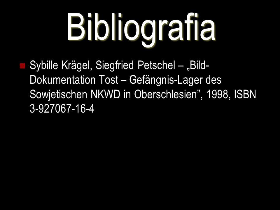 Bibliografia Sybille Krägel, Siegfried Petschel – Bild- Dokumentation Tost – Gefängnis-Lager des Sowjetischen NKWD in Oberschlesien, 1998, ISBN 3-9270