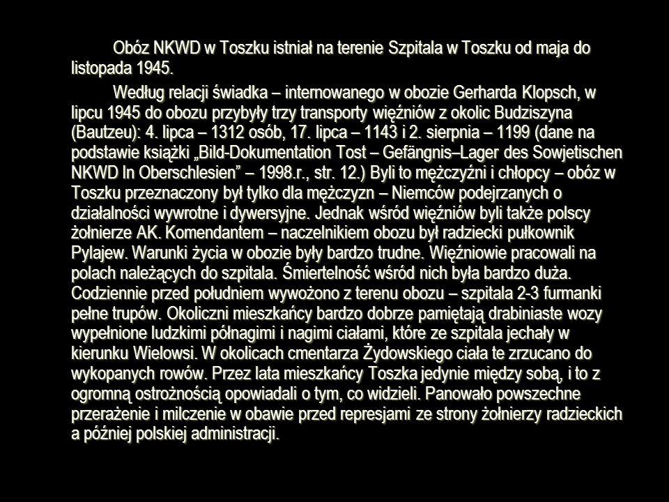 Obóz NKWD w Toszku istniał na terenie Szpitala w Toszku od maja do listopada 1945. Według relacji świadka – internowanego w obozie Gerharda Klopsch, w