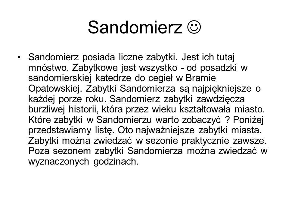 Sandomierz Sandomierz posiada liczne zabytki. Jest ich tutaj mnóstwo. Zabytkowe jest wszystko - od posadzki w sandomierskiej katedrze do cegieł w Bram
