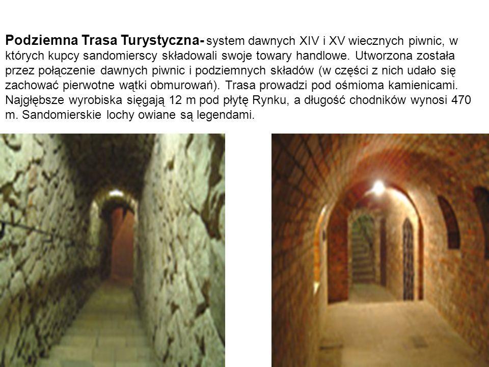 Podziemna Trasa Turystyczna- system dawnych XIV i XV wiecznych piwnic, w których kupcy sandomierscy składowali swoje towary handlowe. Utworzona został