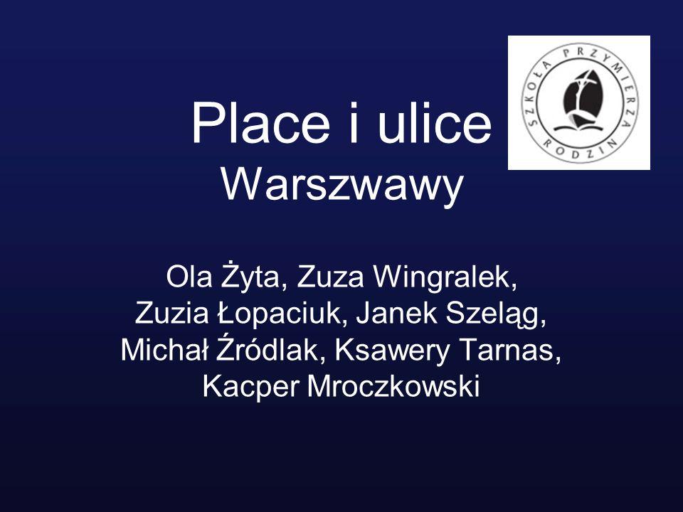 Place i ulice Warszwawy Ola Żyta, Zuza Wingralek, Zuzia Łopaciuk, Janek Szeląg, Michał Źródlak, Ksawery Tarnas, Kacper Mroczkowski