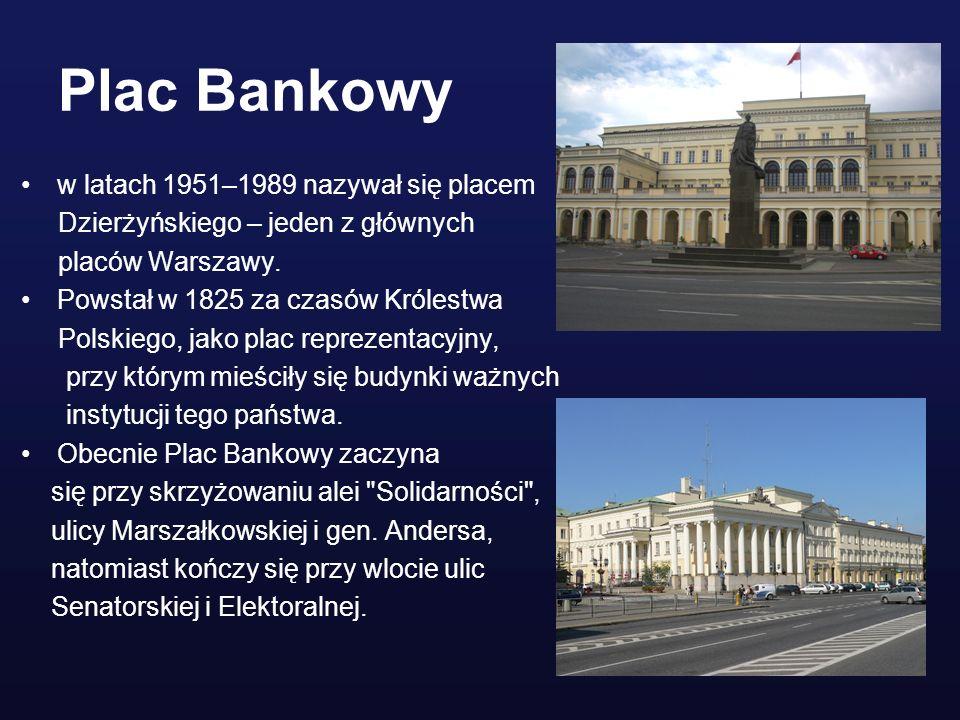 Plac Bankowy w latach 1951–1989 nazywał się placem Dzierżyńskiego – jeden z głównych placów Warszawy. Powstał w 1825 za czasów Królestwa Polskiego, ja
