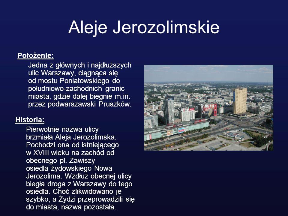 Aleje Jerozolimskie Położenie: Jedna z głównych i najdłuższych ulic Warszawy, ciągnąca się od mostu Poniatowskiego do południowo-zachodnich granic mia