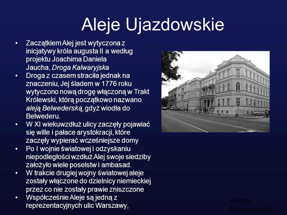 Aleje Ujazdowskie Kacper Mroczkowski Zaczątkiem Alej jest wytyczona z inicjatywy króla augusta II a według projektu Joachima Daniela Jaucha, Droga Kal