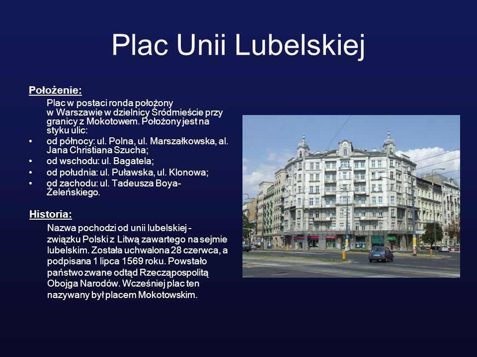 Plac Unii Lubelskiej Położenie: Plac w postaci ronda położony w Warszawie w dzielnicy Śródmieście przy granicy z Mokotowem. Położony jest na styku uli