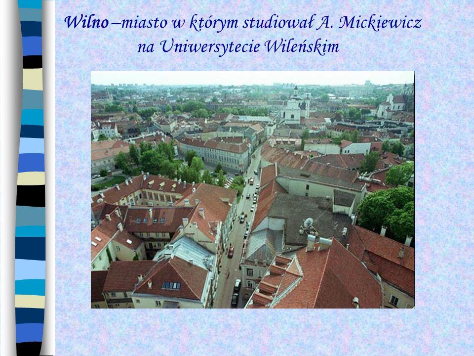 Wilno –miasto w którym studiował A. Mickiewicz na Uniwersytecie Wileńskim