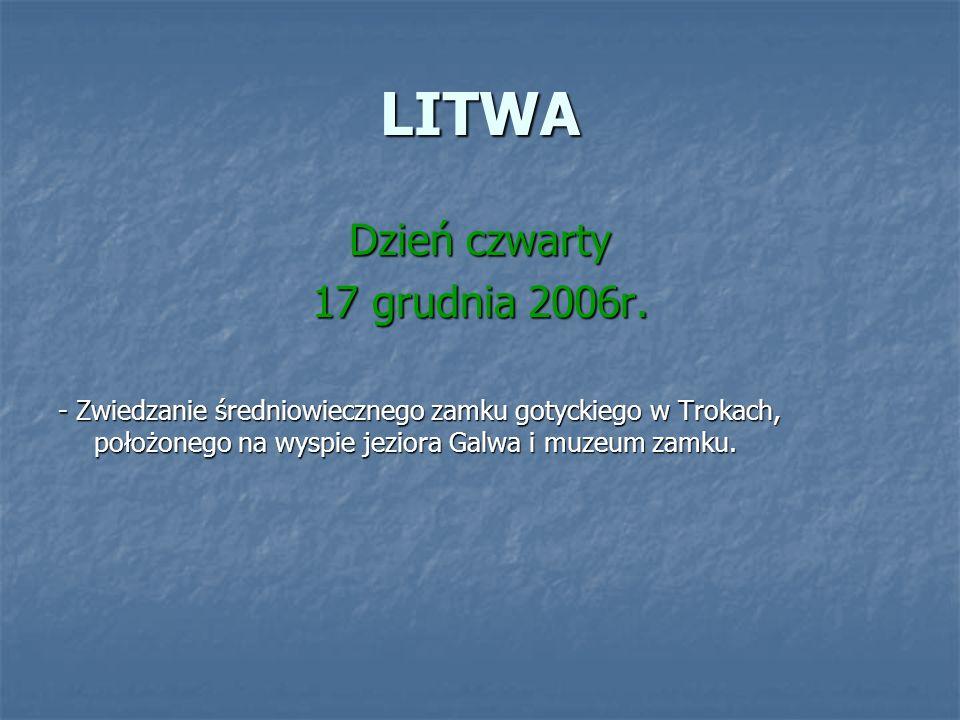 LITWA Dzień czwarty 17 grudnia 2006r. - Zwiedzanie średniowiecznego zamku gotyckiego w Trokach, położonego na wyspie jeziora Galwa i muzeum zamku.