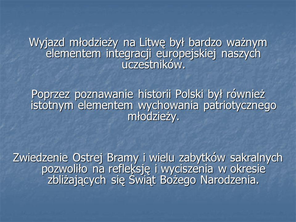 Wyjazd młodzieży na Litwę był bardzo ważnym elementem integracji europejskiej naszych uczestników. Poprzez poznawanie historii Polski był również isto