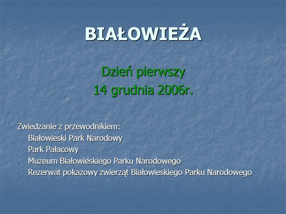 BIAŁOWIEŻA Dzień pierwszy 14 grudnia 2006r. Zwiedzanie z przewodnikiem: - Białowieski Park Narodowy - Park Pałacowy - Muzeum Białowieskiego Parku Naro