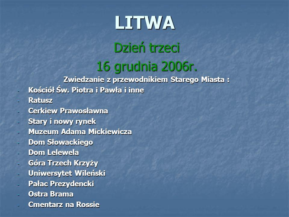 LITWA Dzień trzeci 16 grudnia 2006r. Zwiedzanie z przewodnikiem Starego Miasta : - Kościół Św.