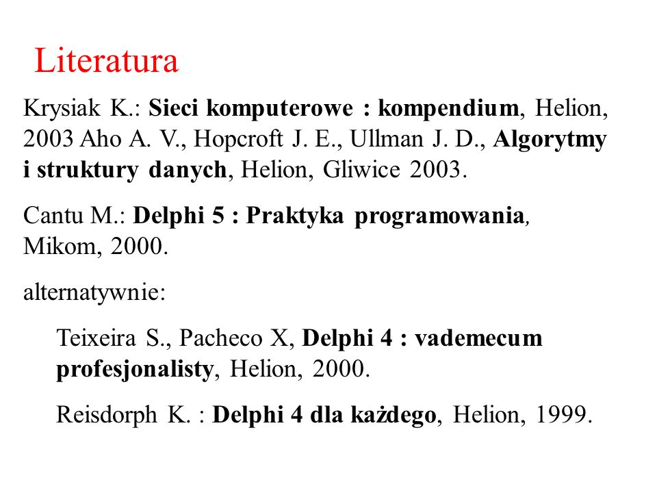 Krysiak K.: Sieci komputerowe : kompendium, Helion, 2003 Aho A.