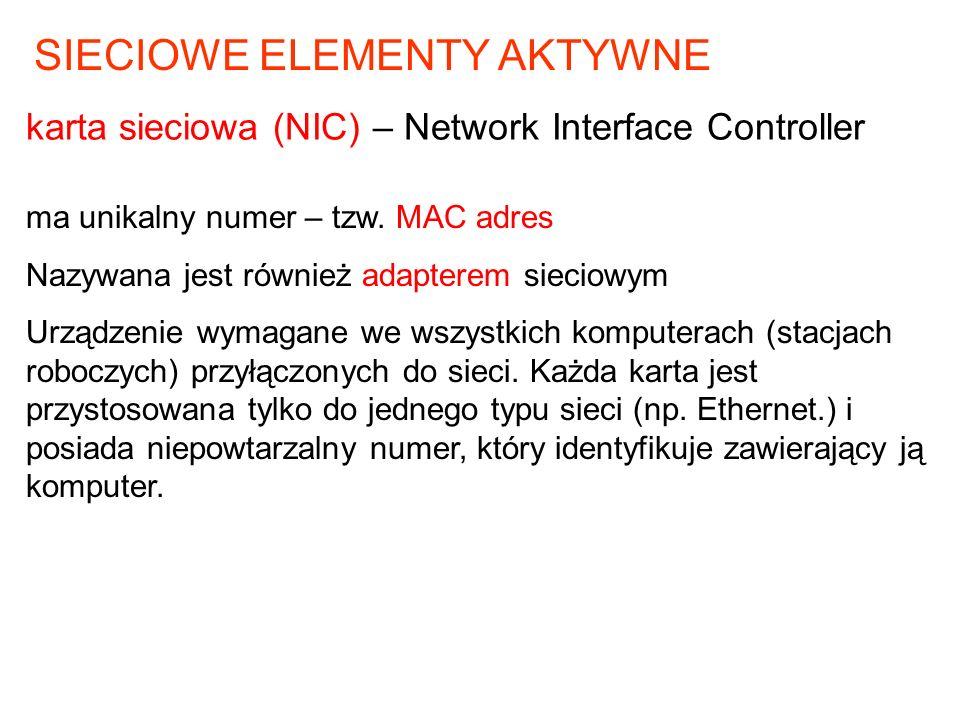 ma unikalny numer – tzw. MAC adres Nazywana jest również adapterem sieciowym Urządzenie wymagane we wszystkich komputerach (stacjach roboczych) przyłą
