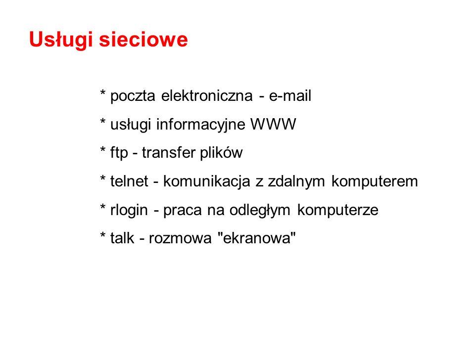 * poczta elektroniczna - e-mail * usługi informacyjne WWW * ftp - transfer plików * telnet - komunikacja z zdalnym komputerem * rlogin - praca na odległym komputerze * talk - rozmowa ekranowa Usługi sieciowe