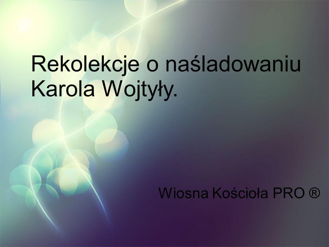 Rekolekcje o naśladowaniu Karola Wojtyły. Wiosna Kościoła PRO ®