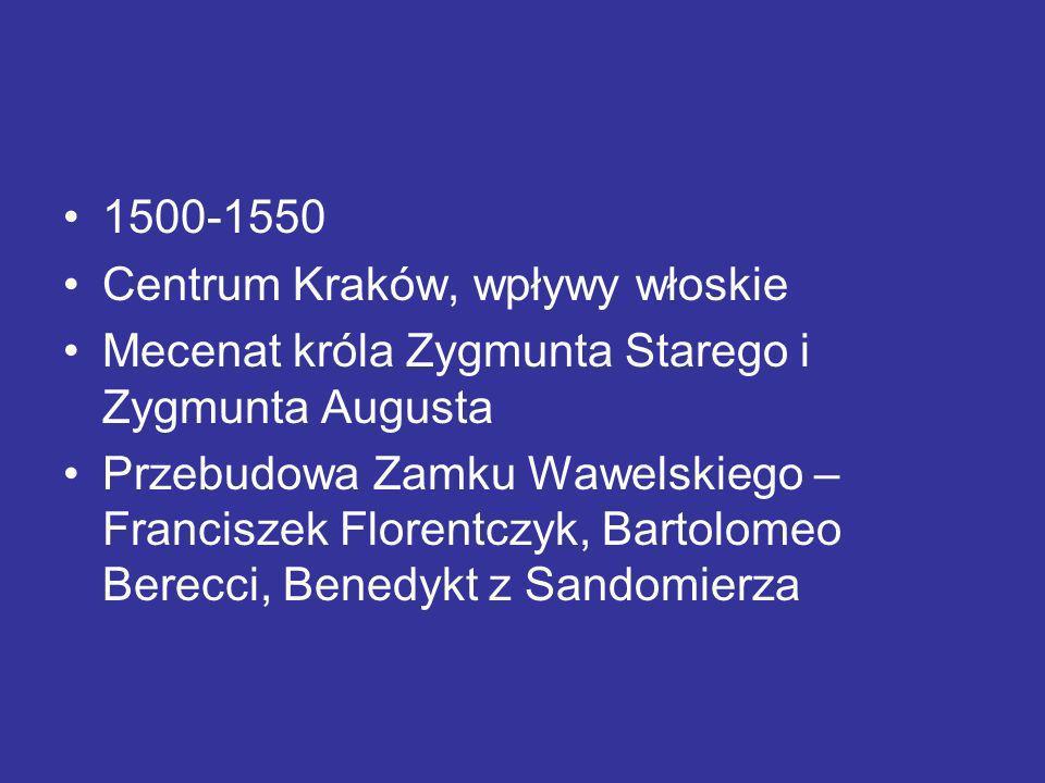 1500-1550 Centrum Kraków, wpływy włoskie Mecenat króla Zygmunta Starego i Zygmunta Augusta Przebudowa Zamku Wawelskiego – Franciszek Florentczyk, Bart