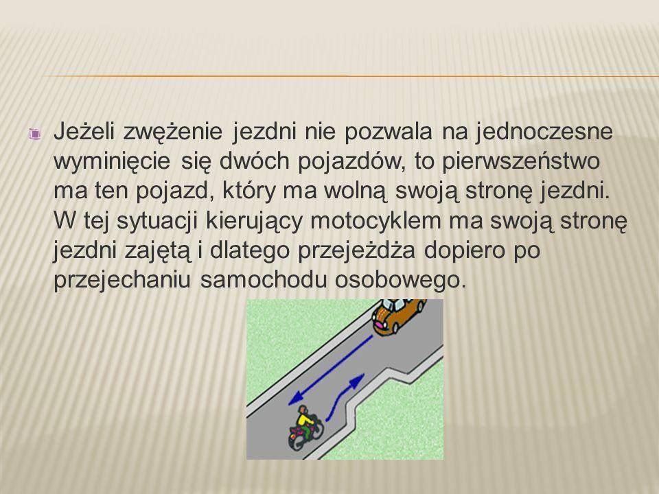 Jeżeli zwężenie jezdni nie pozwala na jednoczesne wyminięcie się dwóch pojazdów, to pierwszeństwo ma ten pojazd, który ma wolną swoją stronę jezdni. W